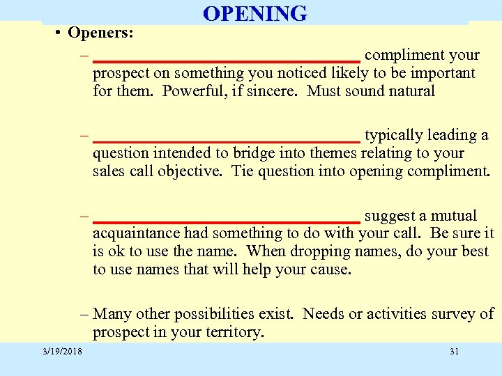 OPENING • Openers: – ________________ compliment your prospect on something you noticed likely to