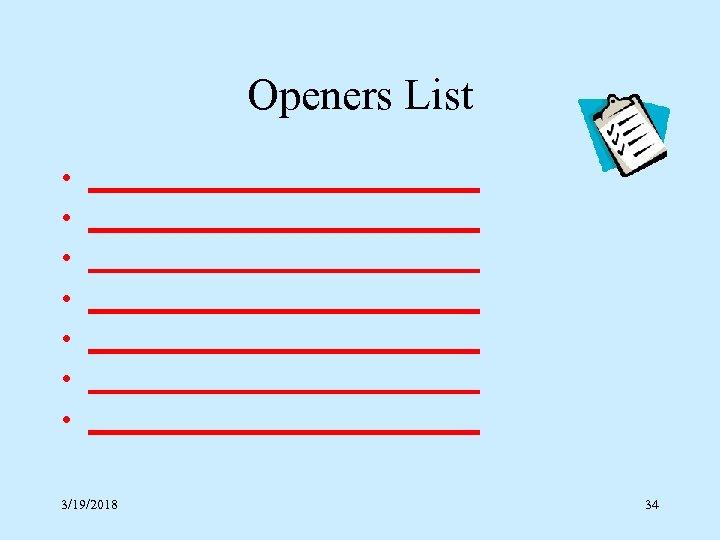 Openers List • • ____________________________ ____________________________ 3/19/2018 34