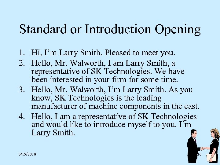 Standard or Introduction Opening 1. Hi, I'm Larry Smith. Pleased to meet you. 2.
