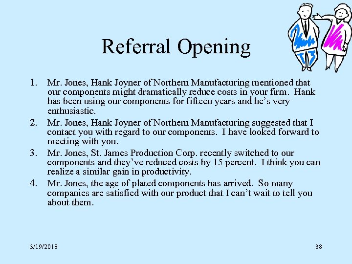 Referral Opening 1. 2. 3. 4. Mr. Jones, Hank Joyner of Northern Manufacturing mentioned