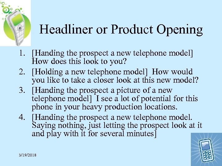 Headliner or Product Opening 1. [Handing the prospect a new telephone model] How does