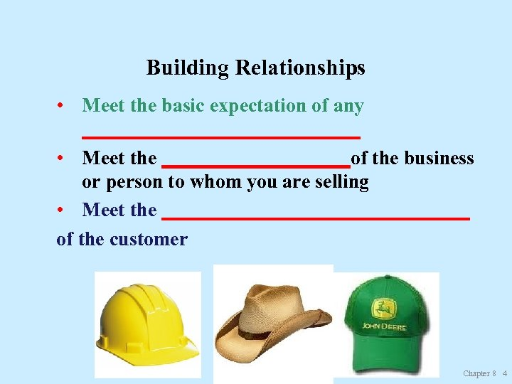 Building Relationships • Meet the basic expectation of any ______________ • Meet the __________of