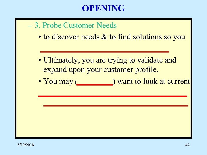 OPENING – 3. Probe Customer Needs • to discover needs & to find solutions