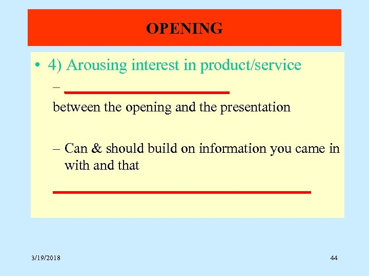 OPENING • 4) Arousing interest in product/service – ____________ between the opening and the