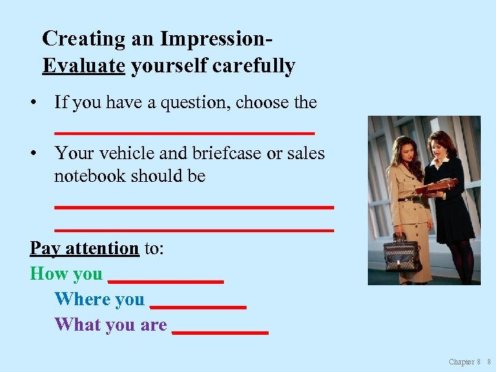 Creating an Impression. Evaluate yourself carefully • If you have a question, choose the