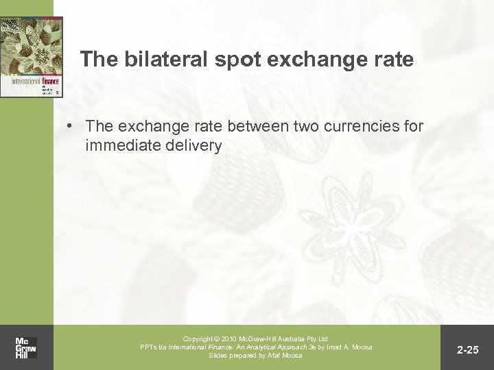 The bilateral spot exchange rate • The exchange rate between two currencies for immediate