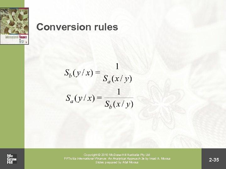 Conversion rules Copyright 2010 Mc. Graw-Hill Australia Pty Ltd PPTs t/a International Finance: An