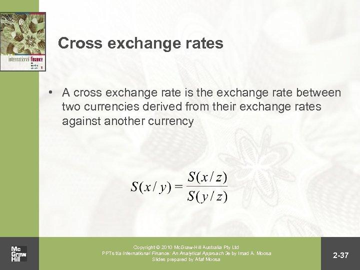 Cross exchange rates • A cross exchange rate is the exchange rate between two
