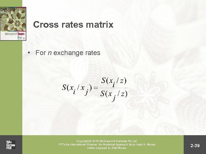 Cross rates matrix • For n exchange rates Copyright 2010 Mc. Graw-Hill Australia Pty