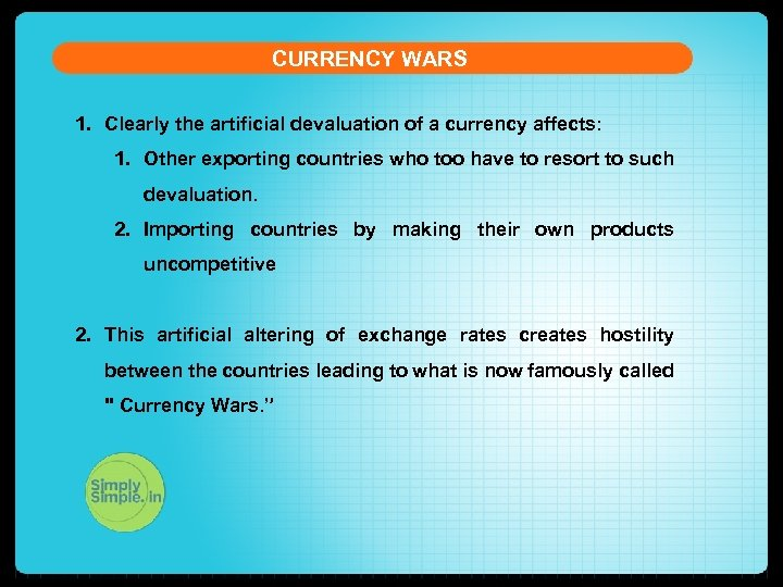 CURRENCY WARS 1. Clearly the artificial devaluation of a currency affects: 1. Other exporting