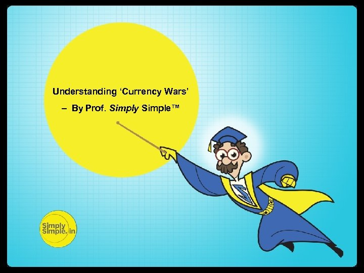 Understanding 'Currency Wars' – By Prof. Simply Simple™