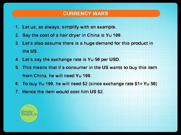 CURRENCY WARS 1. Let us, as always, simplify with an example. 2. Say the