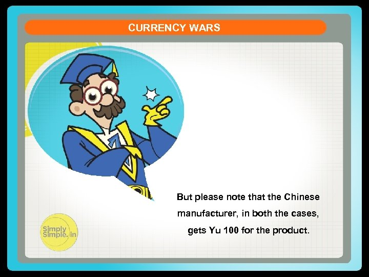 CURRENCY WARS But please note that the Chinese manufacturer, in both the cases, gets