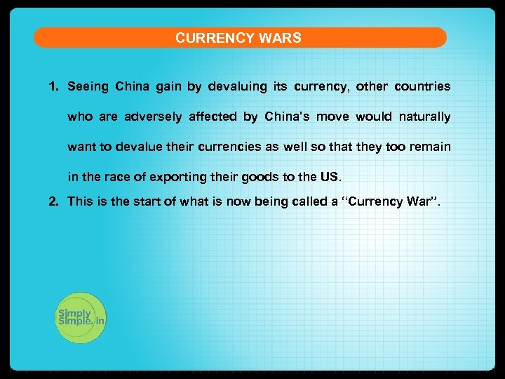 CURRENCY WARS 1. Seeing China gain by devaluing its currency, other countries who are