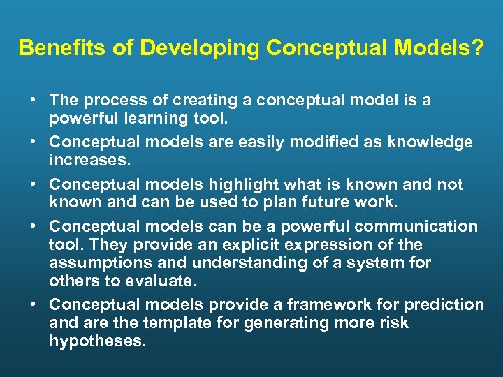 Benefits of Developing Conceptual Models? • The process of creating a conceptual model is