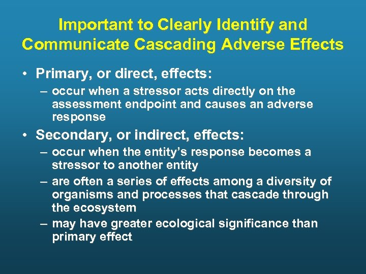 Important to Clearly Identify and Communicate Cascading Adverse Effects • Primary, or direct, effects: