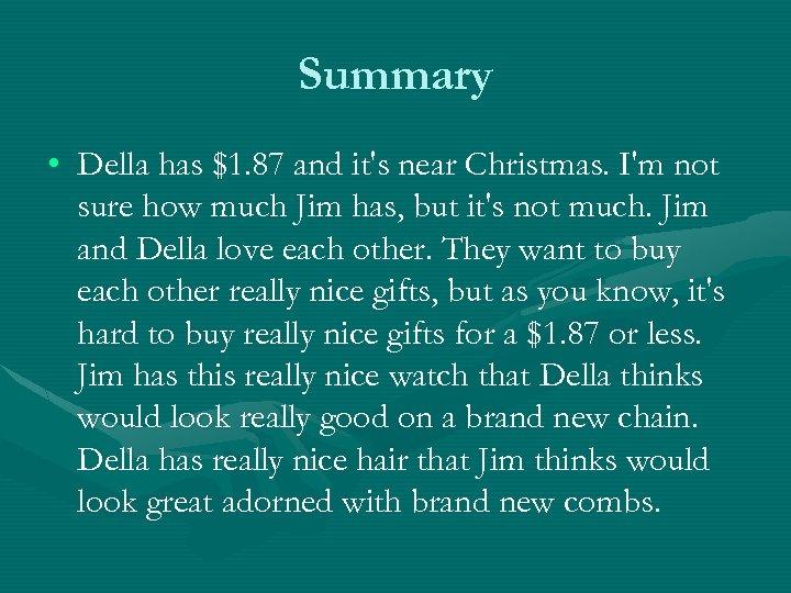 Summary • Della has $1. 87 and it's near Christmas. I'm not sure how