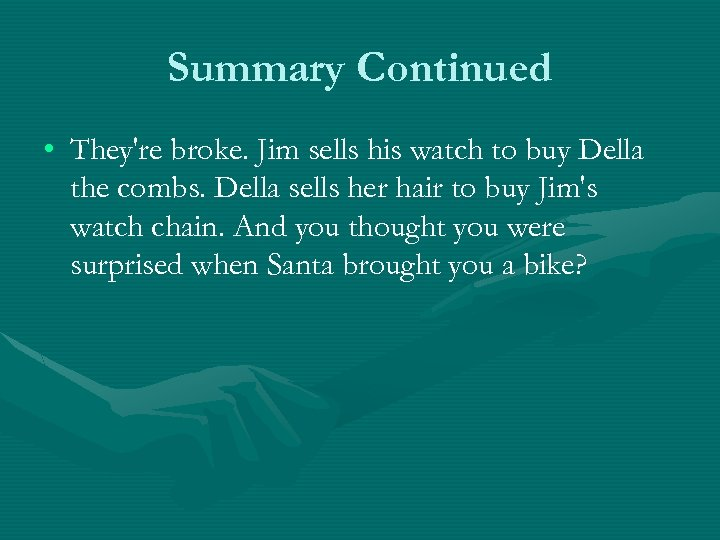 Summary Continued • They're broke. Jim sells his watch to buy Della the combs.