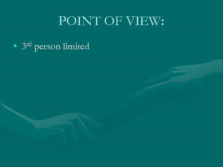 POINT OF VIEW: • 3 rd person limited
