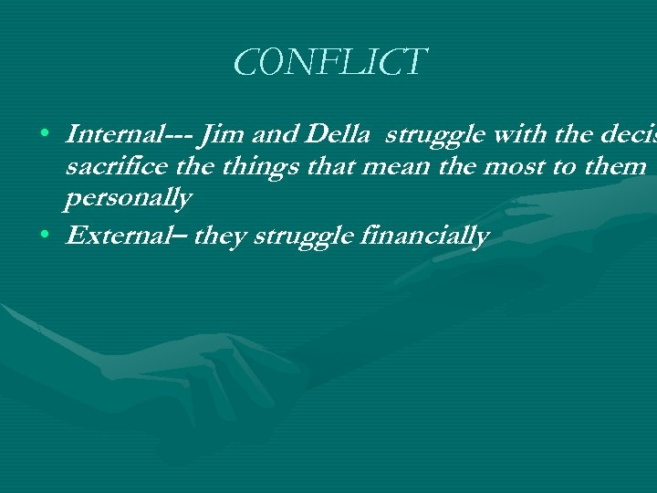 CONFLICT • Internal--- Jim and Della struggle with the decis sacrifice things that mean