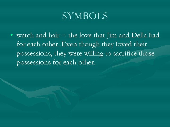 SYMBOLS • watch and hair = the love that Jim and Della had for