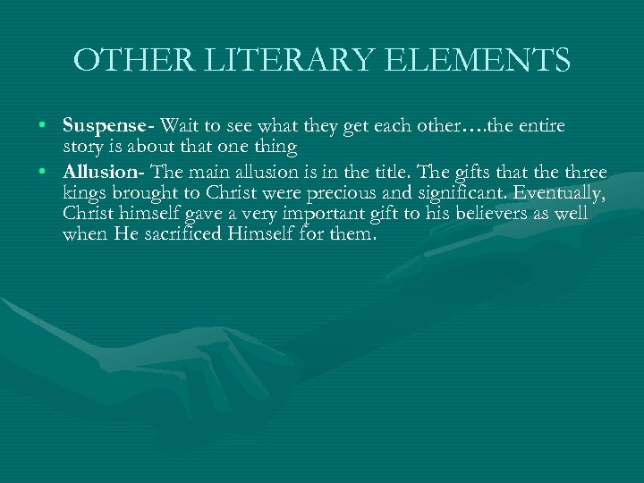 OTHER LITERARY ELEMENTS • Suspense- Wait to see what they get each other…. the