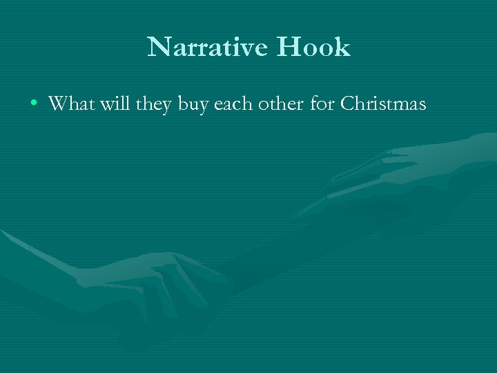 Narrative Hook • What will they buy each other for Christmas