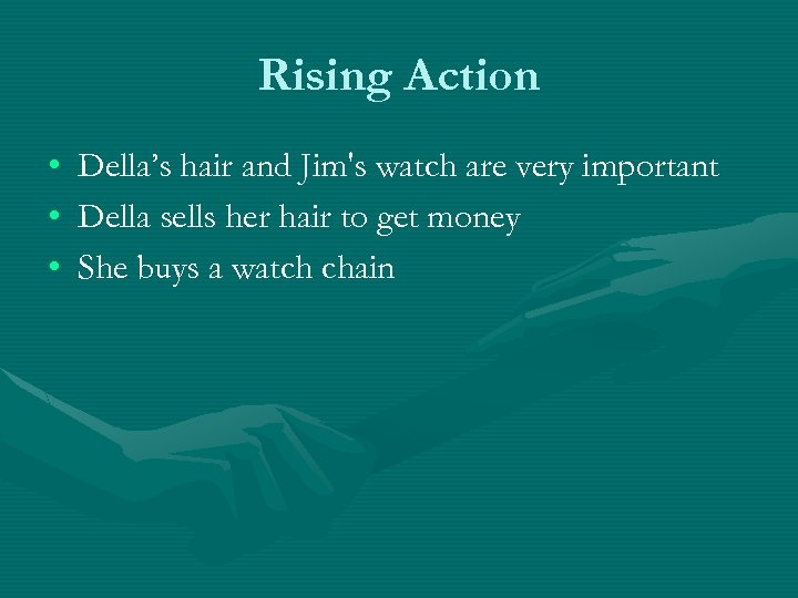Rising Action • • • Della's hair and Jim's watch are very important Della