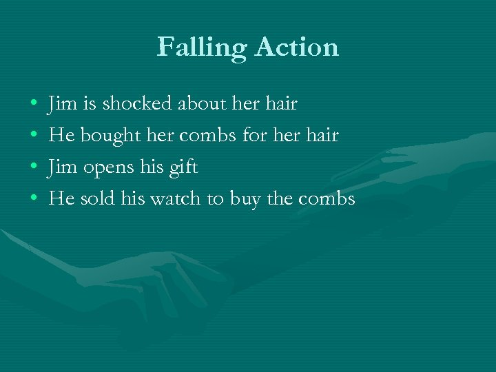 Falling Action • • Jim is shocked about her hair He bought her combs