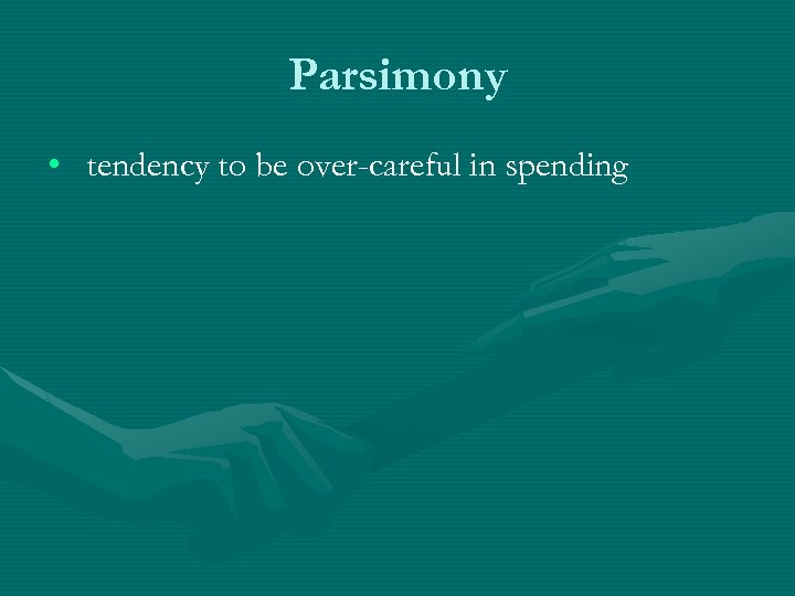 Parsimony • tendency to be over-careful in spending