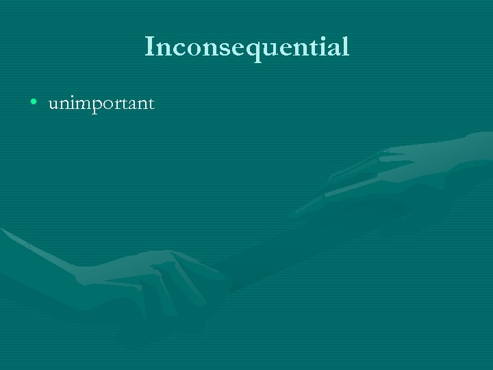 Inconsequential • unimportant