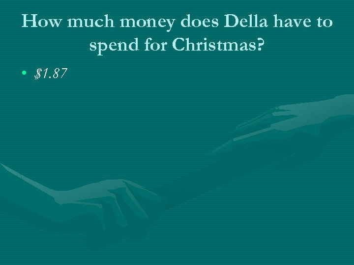 How much money does Della have to spend for Christmas? • $1. 87