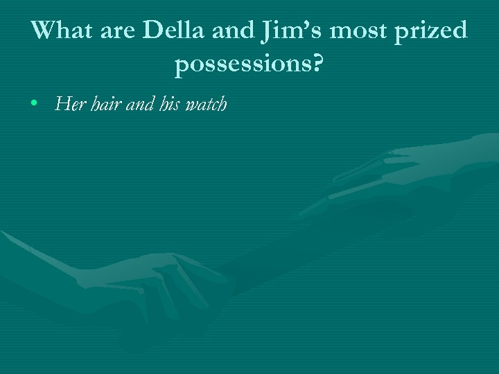 What are Della and Jim's most prized possessions? • Her hair and his watch