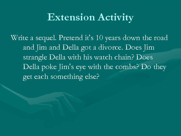 Extension Activity Write a sequel. Pretend it's 10 years down the road and Jim