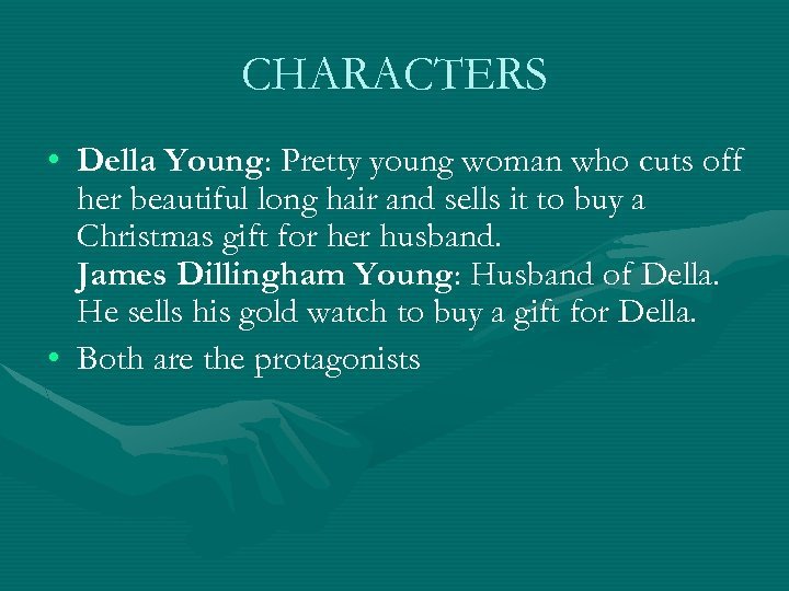 CHARACTERS • Della Young: Pretty young woman who cuts off her beautiful long hair