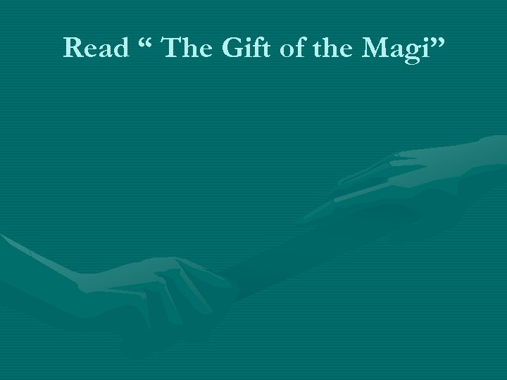 """Read """" The Gift of the Magi"""""""