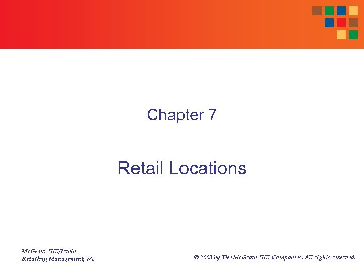 Chapter 7 Retail Locations Mc. Graw-Hill/Irwin Retailing Management, 7/e © 2008 by The Mc.