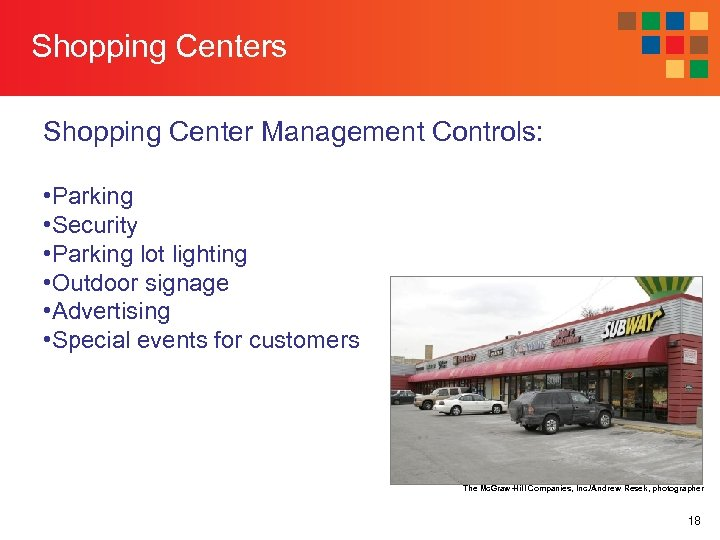 Shopping Centers Shopping Center Management Controls: • Parking • Security • Parking lot lighting