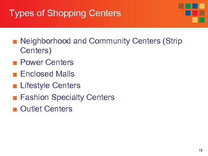 Types of Shopping Centers ■ Neighborhood and Community Centers (Strip Centers) ■ Power Centers