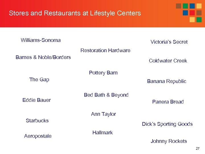 Stores and Restaurants at Lifestyle Centers Williams-Sonoma Victoria's Secret Restoration Hardware Barnes & Noble/Borders