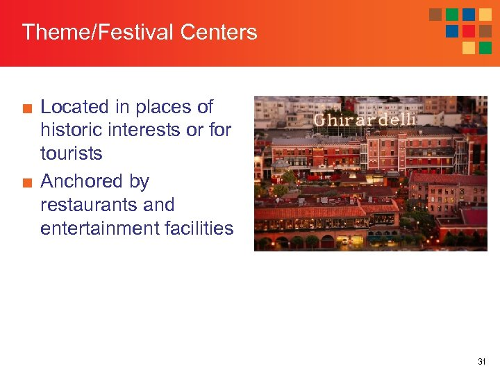 Theme/Festival Centers ■ Located in places of historic interests or for tourists ■ Anchored