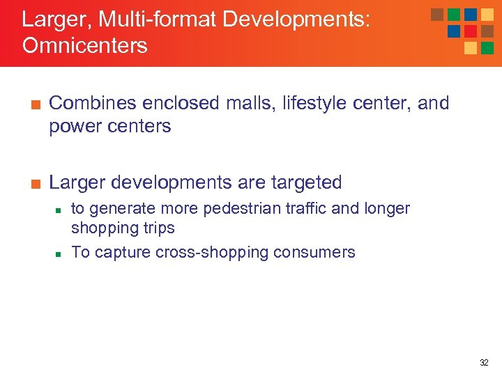 Larger, Multi-format Developments: Omnicenters ■ Combines enclosed malls, lifestyle center, and power centers ■