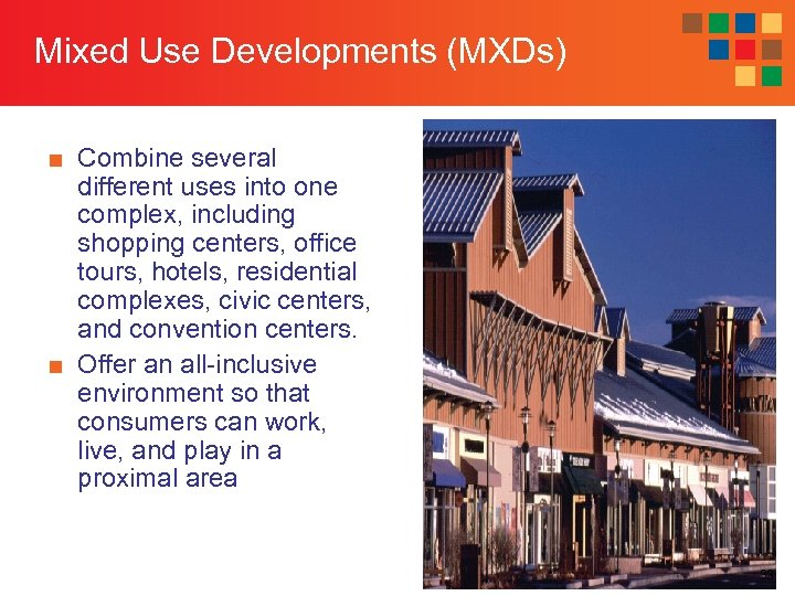 Mixed Use Developments (MXDs) ■ Combine several different uses into one complex, including shopping