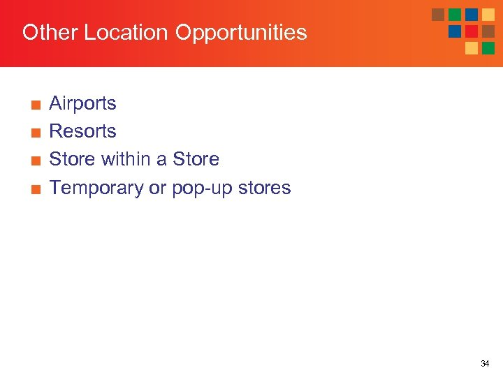 Other Location Opportunities ■ ■ Airports Resorts Store within a Store Temporary or pop-up