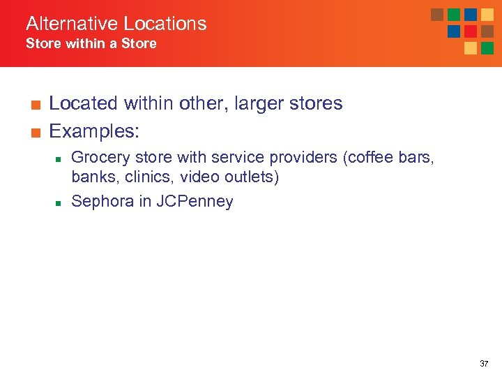 Alternative Locations Store within a Store ■ Located within other, larger stores ■ Examples: