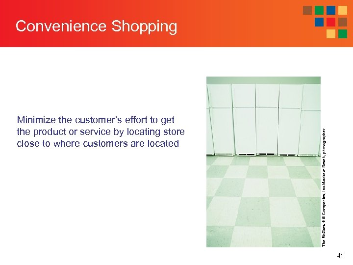 Minimize the customer's effort to get the product or service by locating store close