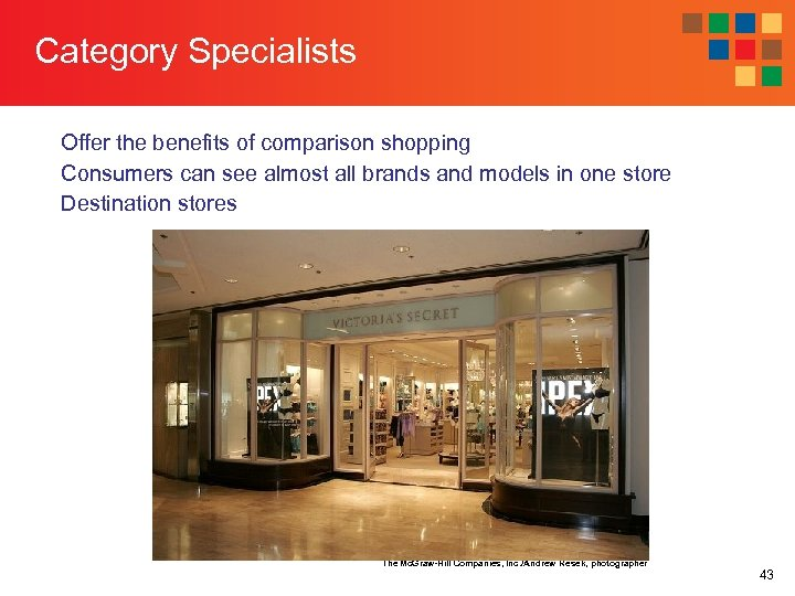 Category Specialists Offer the benefits of comparison shopping Consumers can see almost all brands