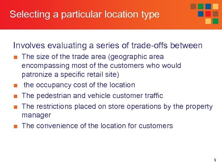 Selecting a particular location type Involves evaluating a series of trade-offs between ■ The
