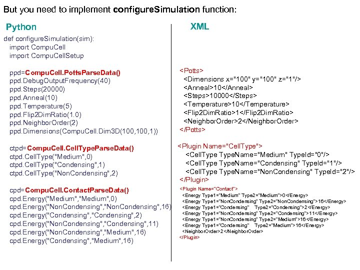 But you need to implement configure. Simulation function: Python def configure. Simulation(sim): import Compu.
