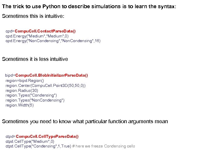 The trick to use Python to describe simulations is to learn the syntax: Sometimes